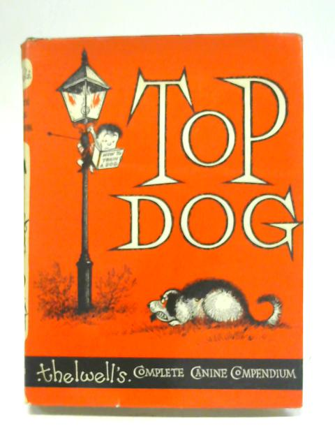 Top Dog Thelwell's Complete Canine Compemdium By Thelwell, Alan