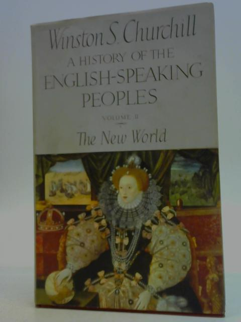 A History of the English Speaking Peoples Volume II the New World By Winston S. Churchill