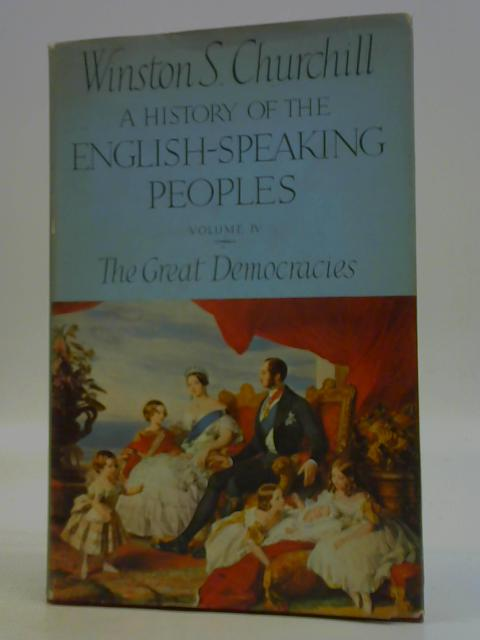 A History of the English-speaking People Volume IV: The Great Democracies By Winston S. Churchill