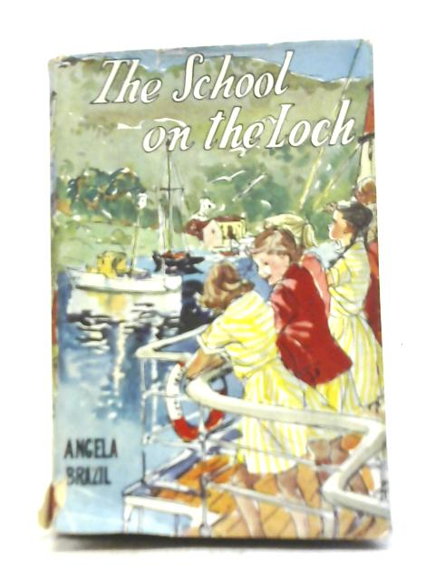 The School on the Loch by Angela Brazil By Angela Brazil