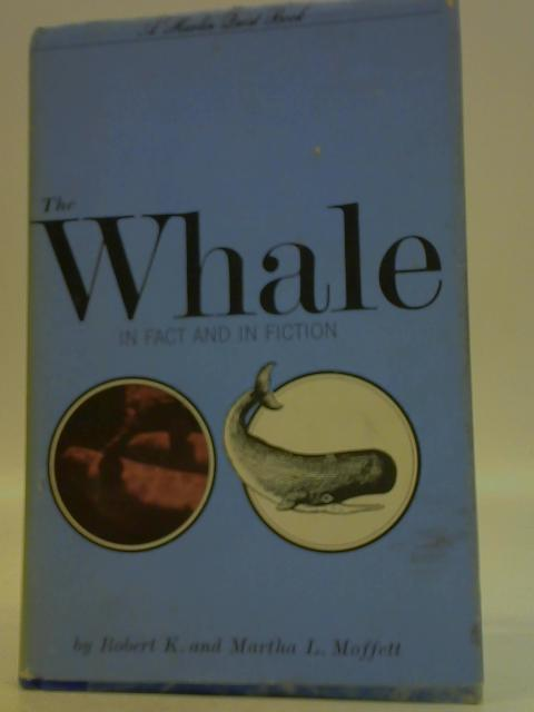The Whale in Fact and in Fiction By Robert K. & Martha L. Moffett