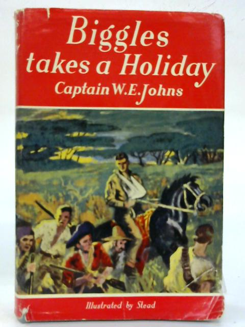 Biggles Takes a Holiday. By W. E. Johns