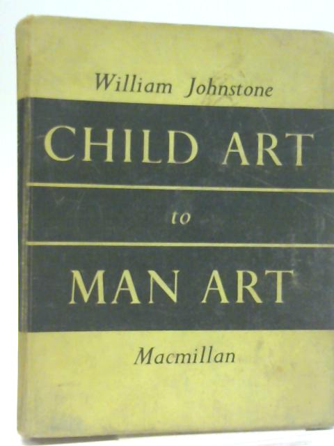 Child Art to Man Art By William Johnstone