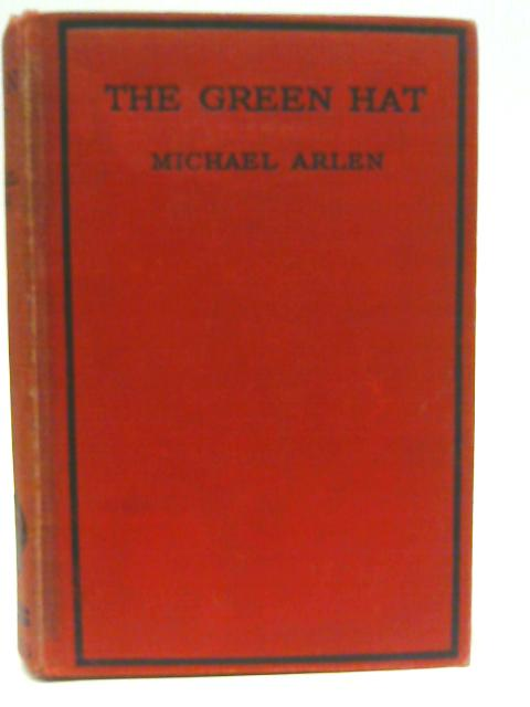 The Green Hat: A Romance For A Few People By Michael Arlen