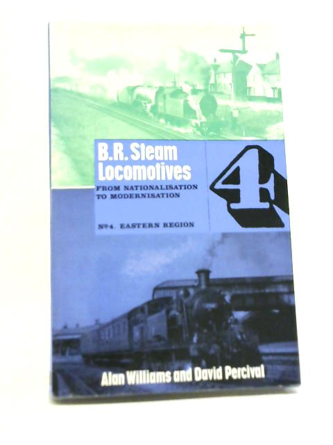 BR Steam Locomotives from Nationalisation to Modernisation; Part 4 By Alan Williams