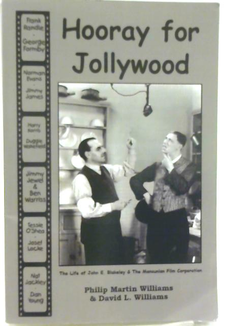 Hooray for Jollywood: The Life of John E. Blakeley and the Mancunian Film Corporation By Philip Martin Williams