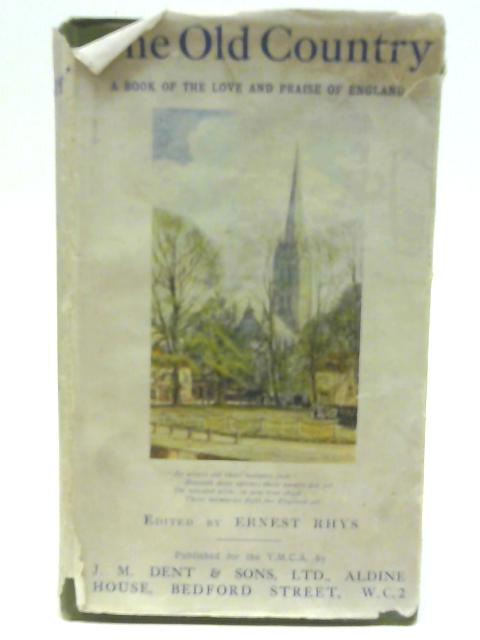 The Old Country: A Book of Love & Praise of England By Ernest Rhys
