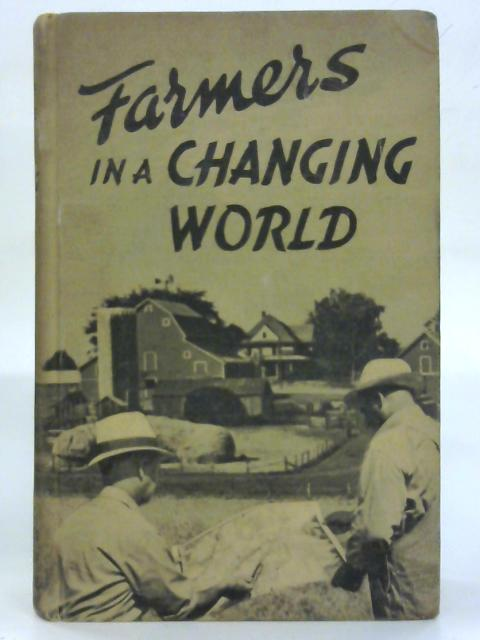 Farmers in a Changing World: Yearbook of Agriculture 1940. By Anon