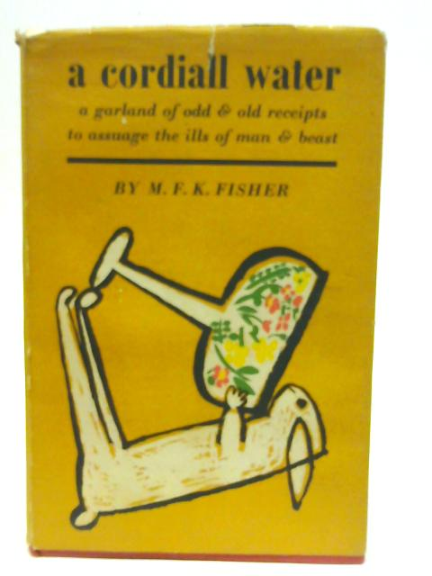 A Cordiall Water by M.F.K. Fisher By M. F. K. Fisher