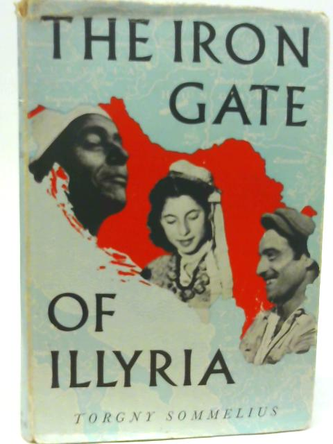 The Iron Gate of Illyria By Torgny Sommelius