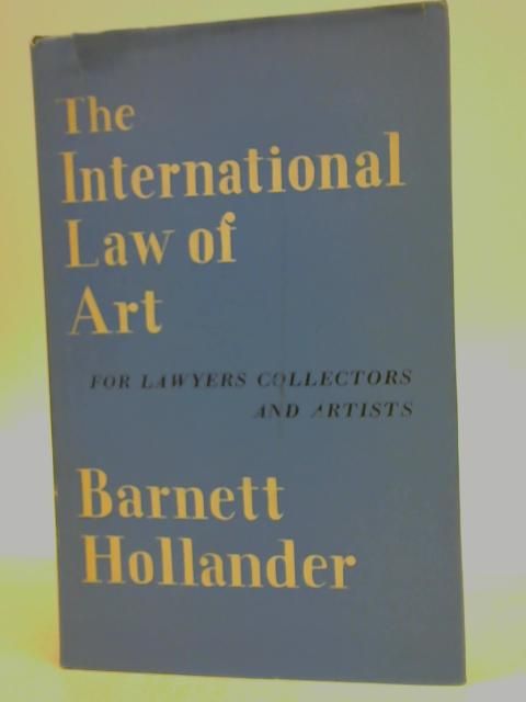 The International Laws of Art-for Lawyers, Collectors and Artists By Barnett Hollander