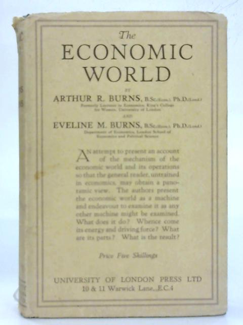 The Economic World. By Arthur & Eveline Burns