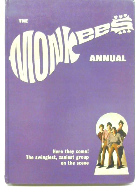 The Monkees Annual Here They Come the Swingiest, Zaniest Group on the Scene By Raybert Productions Staff