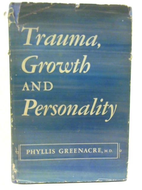 Trauma, Growth and Personality By Phyllis Greenacre