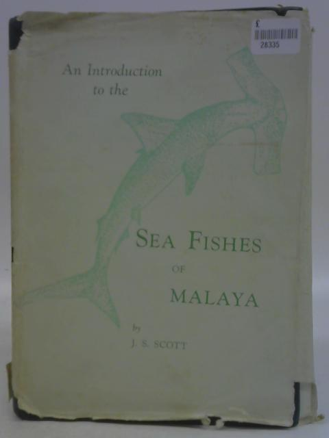 An Introduction to the Sea Fishes of Malaya By J. S. Scott