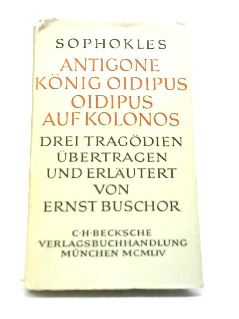 Antigone. König Oidipus. Oidipus auf Kolonos By Sophokles