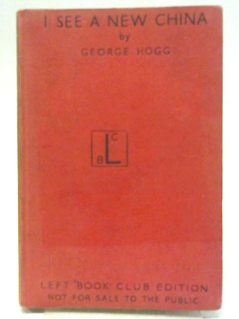 I See a New China By George Hogg