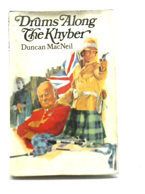 Drums Along the Khyber By Duncan MacNeil