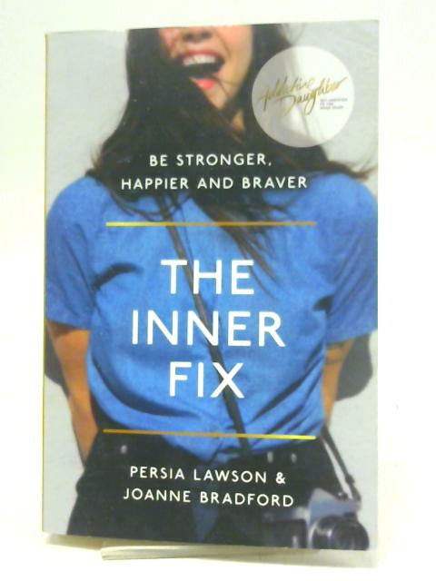 The Inner Fix: Be Stronger, Happier and Braver. By Joey Bradford