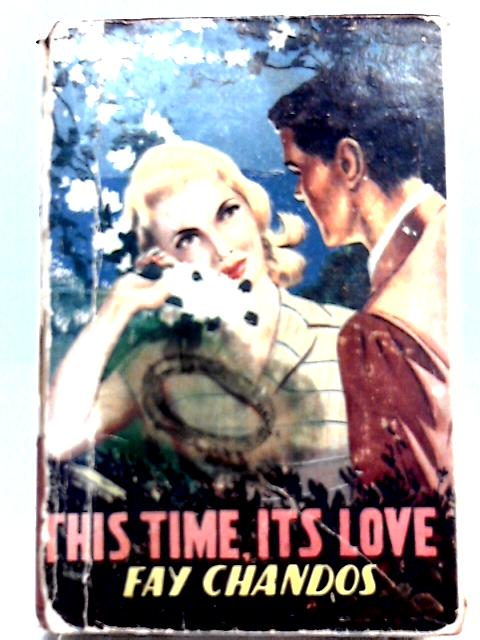 This Time, It's Love By Fay Chandos