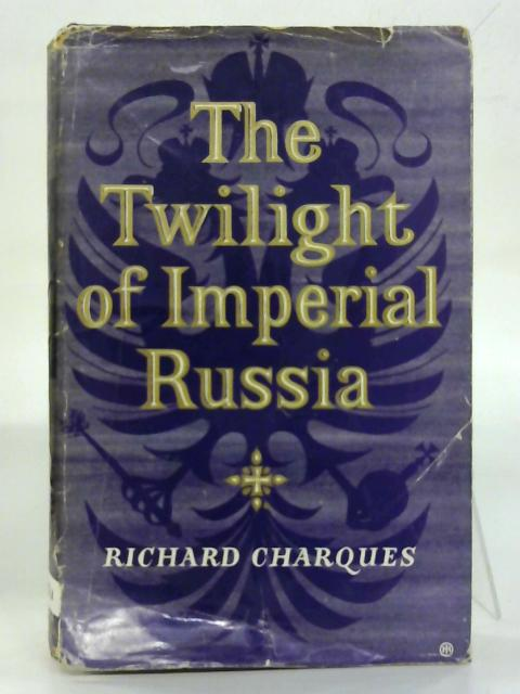 The Twilight of Imperial Russia. By Richard Derek Charques