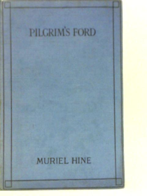 Pilgrim's Ford By Muriel Hine
