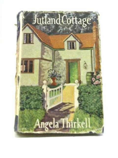 Jutland Cottage by Angela Thirkell By Angela Thirkell