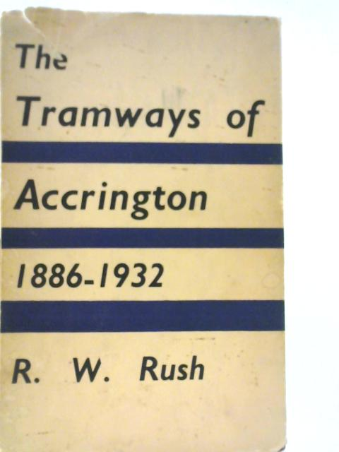 The Tramways of Accrington, 1886-1932 By Robert W Rush