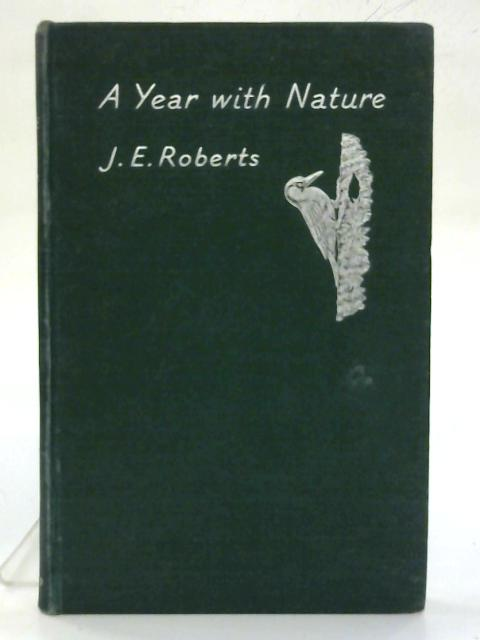 A year with nature. By J. E. Roberts