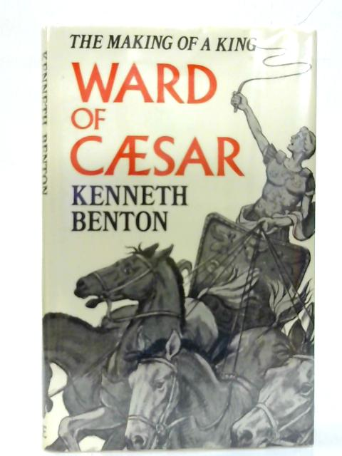 Ward of Caesar: The Making of a King. By Kenneth Benton