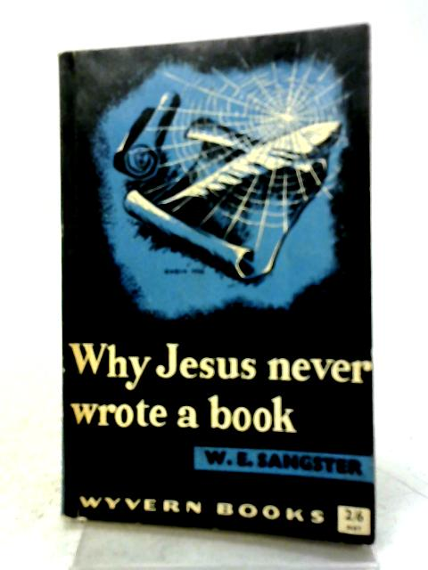 Why Jesus Never Wrote a Book By W E Sangster