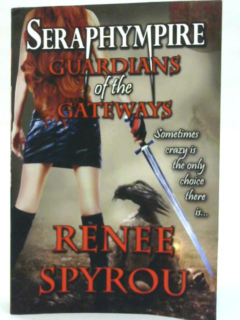 Seraphympire: Guardians of the Gateways: Book 1. (The Gateway Guardians) By Mrs Renee Spyrou