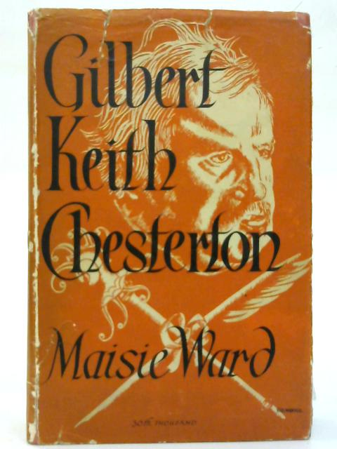 Gilbert Keith Chesterton. By Maisie Ward