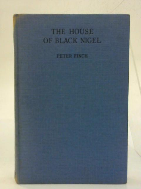 The House of Black Nigel. By Peter Finch