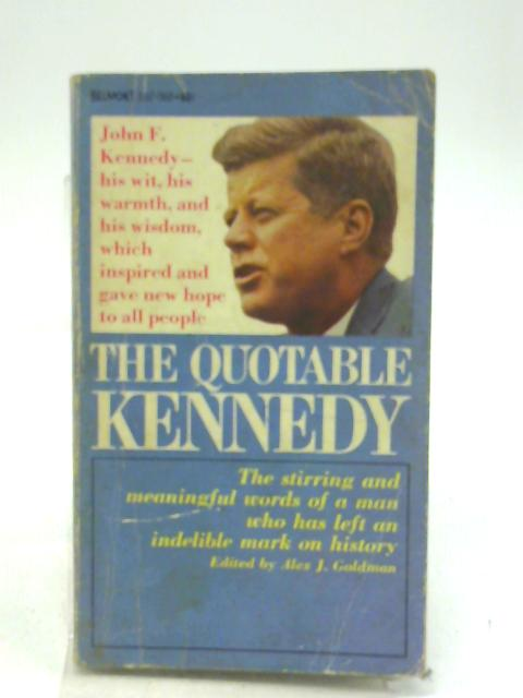 The Quotable Kennedy By Alex J. Goldman