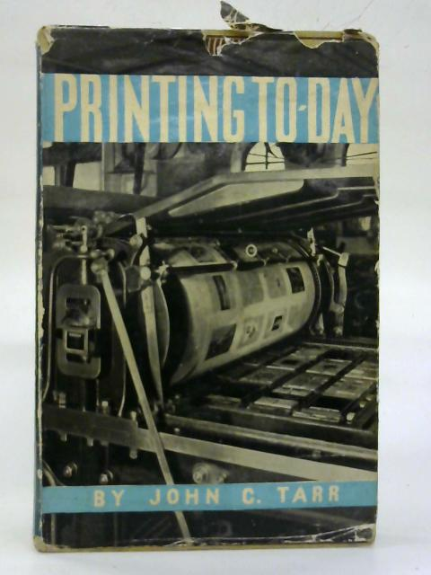 Printing To-Day. With An Introduction By Francis Meynell, And A Note On Modern Typography By Bertram Evans. By John C. Tarr