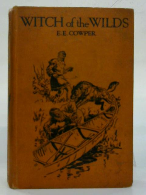 Witch of the wilds. A story of adventure in the northern snows. By E. E. Cowper