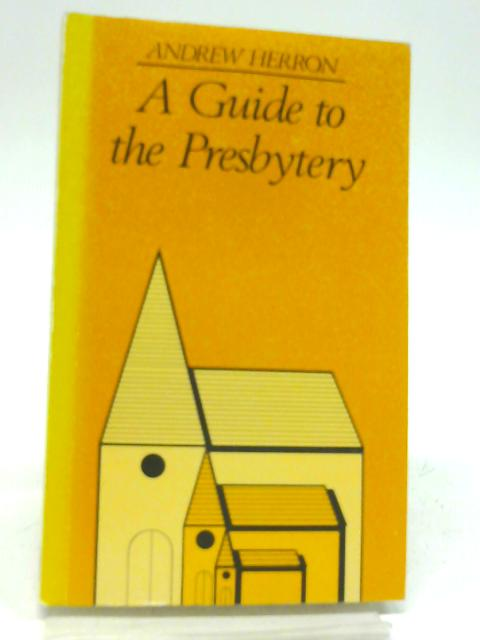 Guide to the Presbytery By Andrew Herron