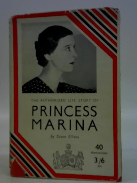 The Authorised Life Story of Princess Marina By Grace Ellison