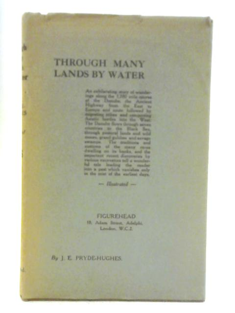 Through Many Lands by Water: 1780 Miles Down the Danube. By J. E. Pryde-Hughes