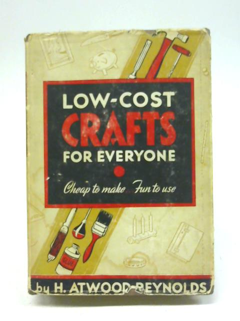 Low-cost Crafts For Everyone By H. R. Atwood