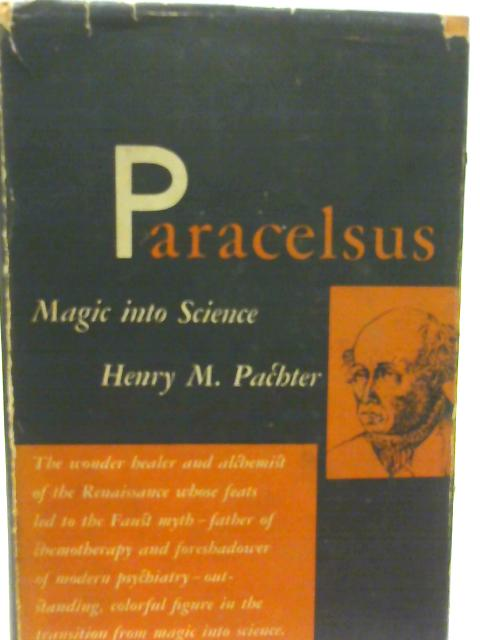 Paracelsus Magic Into Science By Henry M. Pachter