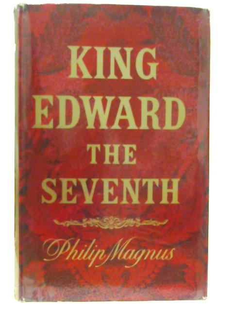 King Edward the Seventh By Philip Magnus