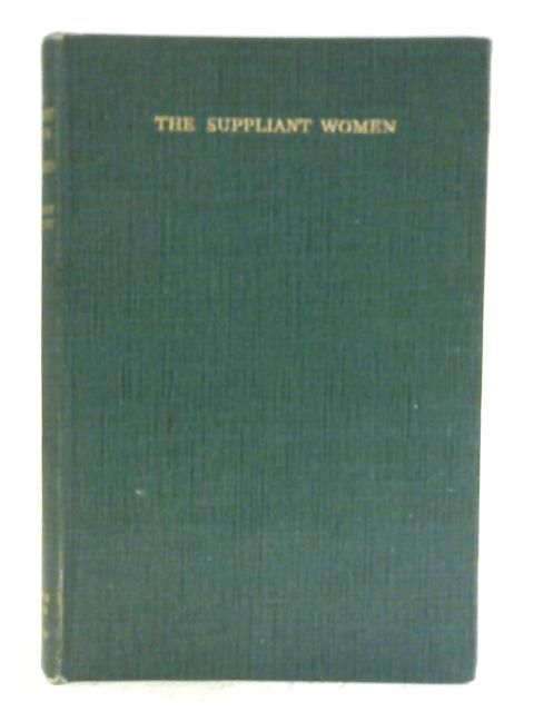 The Suppliant Women Translated Into English Rhyming Verse With Introduction And Notes By Gilbert Murray. By Aeschylus