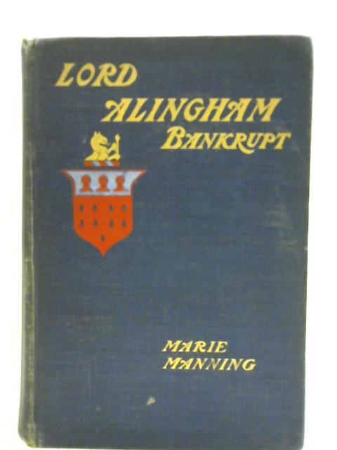 Lord Alingham Bankrupt. By Marie Manning