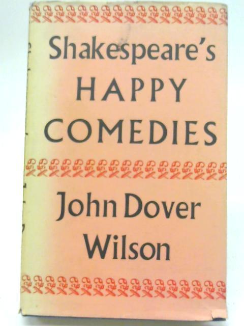 Shakespeare's Happy Comedies By John Dover Wilson