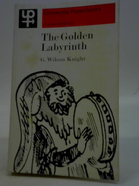 The Golden Labyrinth. A Study of British Drama By G. W. Knight
