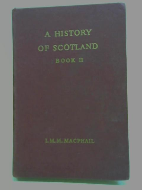 A History of Scotland for Schools, Book II From 1702 to the Present Day By I.M.M. MacPhail