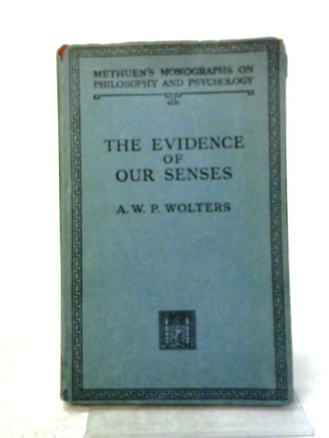 The Evidence of Our Senses. By A.W.P. Wolters
