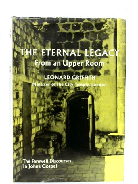 Eternal Legacy. By Leonard A. Griffith